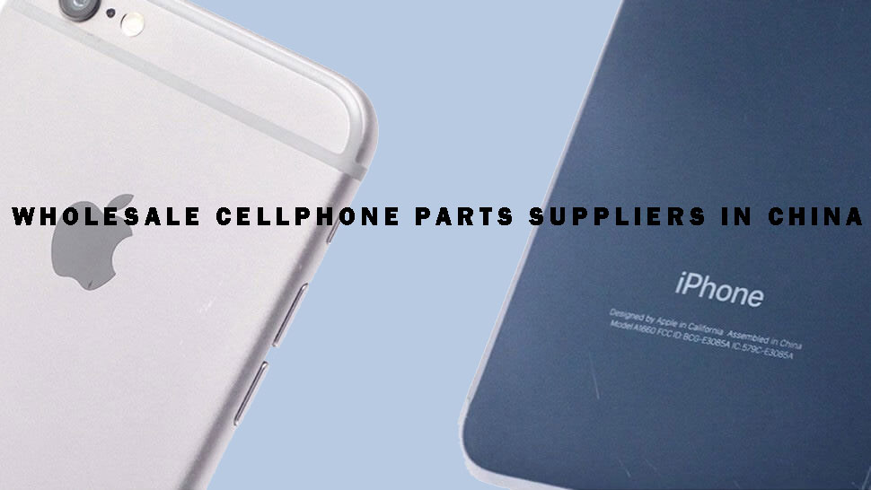 Top 10 Wholesale Cell Phone Parts Suppliers in China of 2020